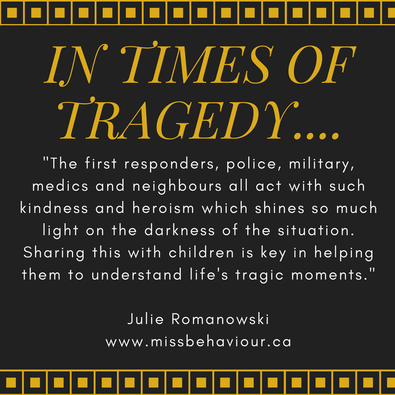 in times of tragedy around the world how to talk to kids, parents discussing shootings bombings killings and terrorism with children, www.missbehaviour.ca julie romanowski talks on radio and television to give tips for parents on how to cope with all the bad stuff going on in the news and media, call to discuss further 778-996-6535 in the lower mainland of british columbia Canada, vancouver-based parenting coach helps give information to parents to help kids cope and understand what is going on in the world when there is so much tragedy death killings and bad stuff, kids have questions lets answer them, be open for discussions and go through the grieving process or make donations of food water blood or money, first responders medics police and neighbours all come together to shine light on the darkness of the situation, focusing on the positive is what helps kids cope learn and respond positively.
